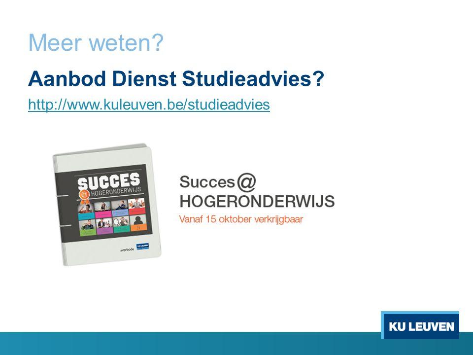 Meer weten? Aanbod Dienst Studieadvies? http://www.kuleuven.be/studieadvies