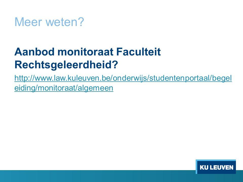 Meer weten? Aanbod monitoraat Faculteit Rechtsgeleerdheid? http://www.law.kuleuven.be/onderwijs/studentenportaal/begel eiding/monitoraat/algemeen