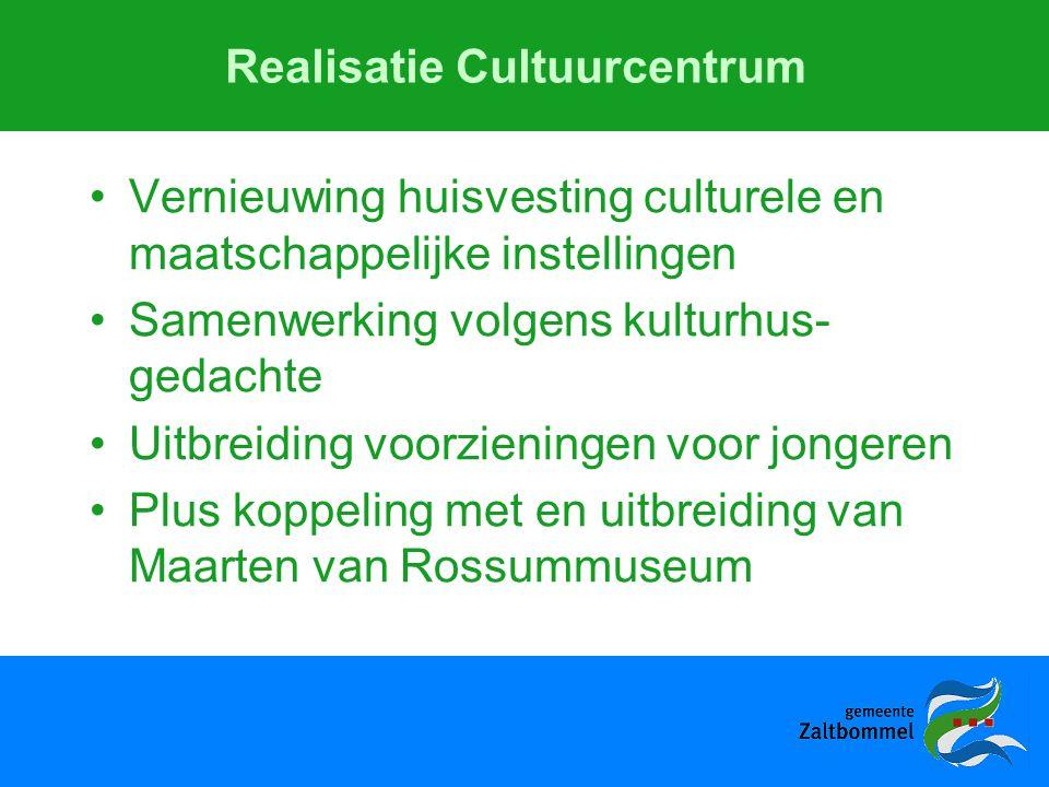Realisatie Cultuurcentrum Vernieuwing huisvesting culturele en maatschappelijke instellingen Samenwerking volgens kulturhus- gedachte Uitbreiding voorzieningen voor jongeren Plus koppeling met en uitbreiding van Maarten van Rossummuseum
