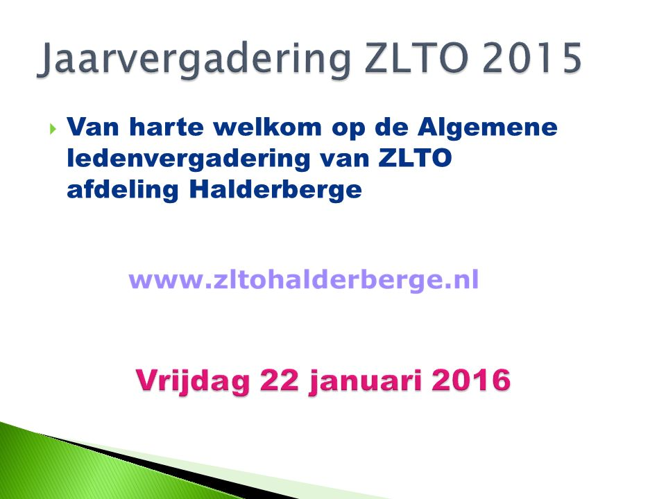  Van harte welkom op de Algemene ledenvergadering van ZLTO afdeling Halderberge