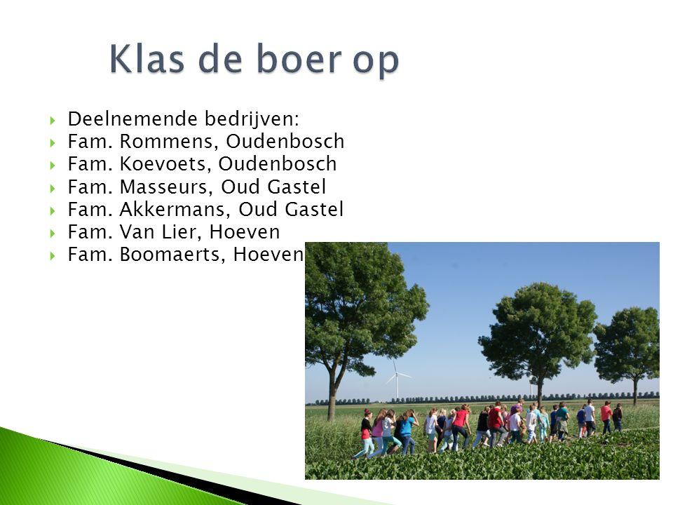  Deelnemende bedrijven:  Fam. Rommens, Oudenbosch  Fam. Koevoets, Oudenbosch  Fam. Masseurs, Oud Gastel  Fam. Akkermans, Oud Gastel  Fam. Van Li