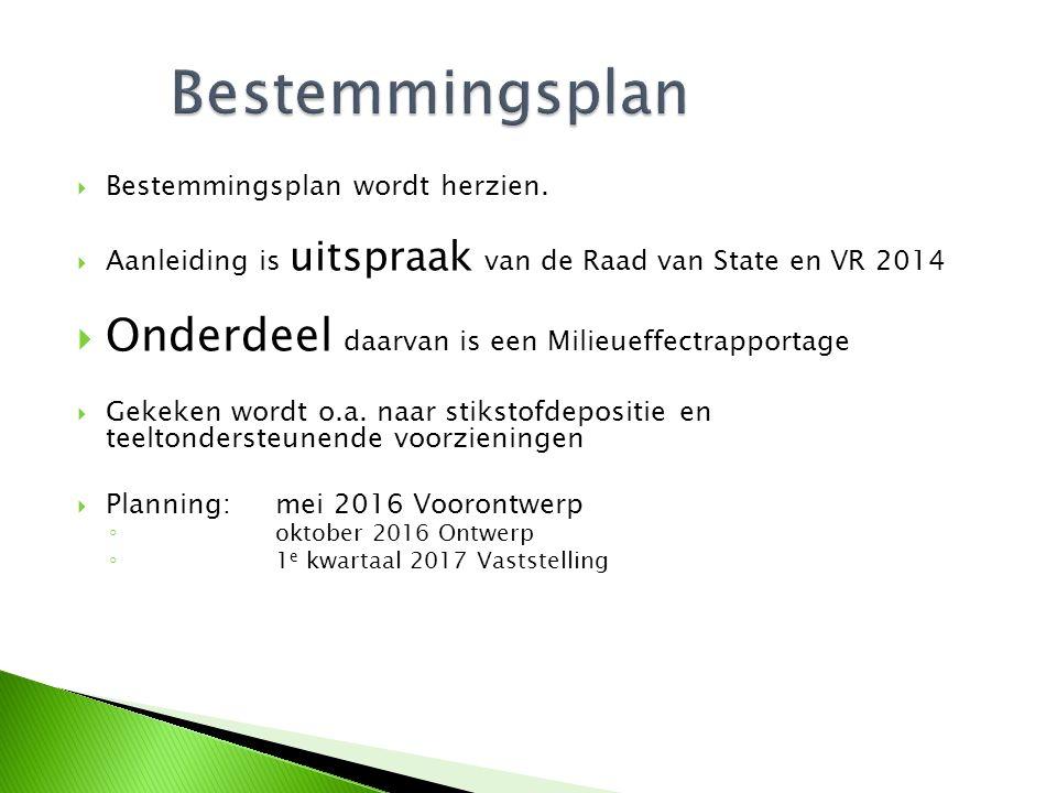  Bestemmingsplan wordt herzien.  Aanleiding is uitspraak van de Raad van State en VR 2014  Onderdeel daarvan is een Milieueffectrapportage  Gekeke