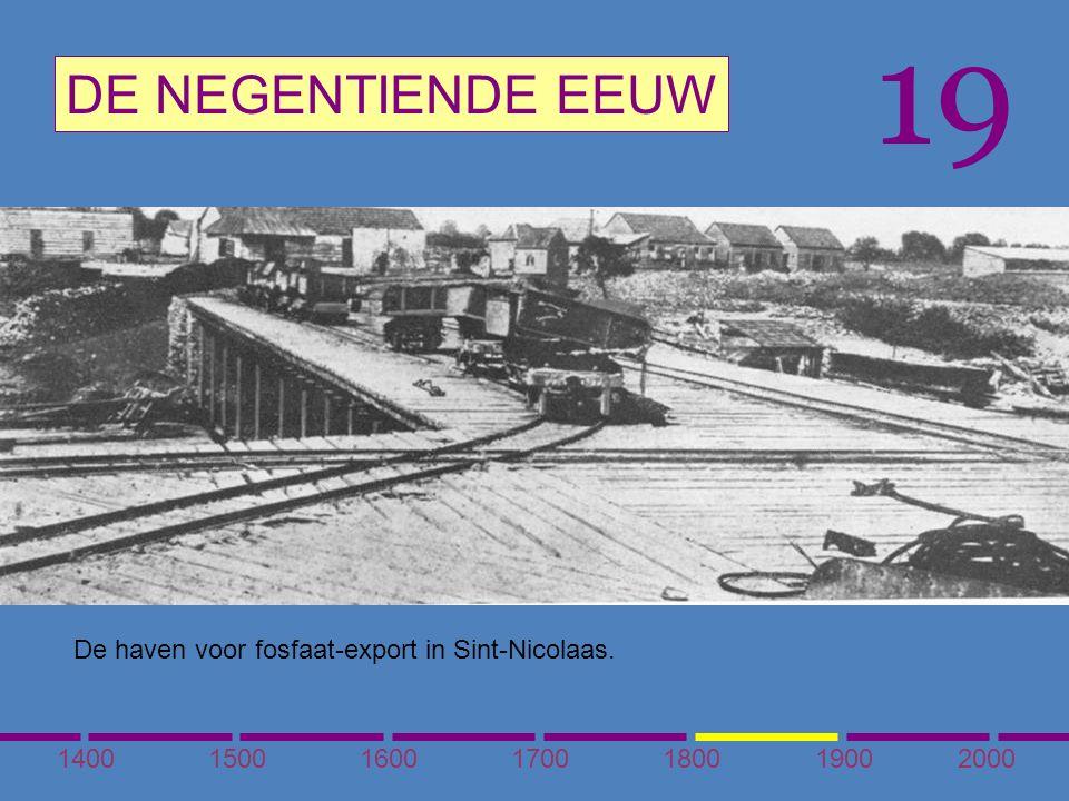 1400150016001700180020001900 DE NEGENTIENDE EEUW 19 De haven voor fosfaat-export in Sint-Nicolaas.