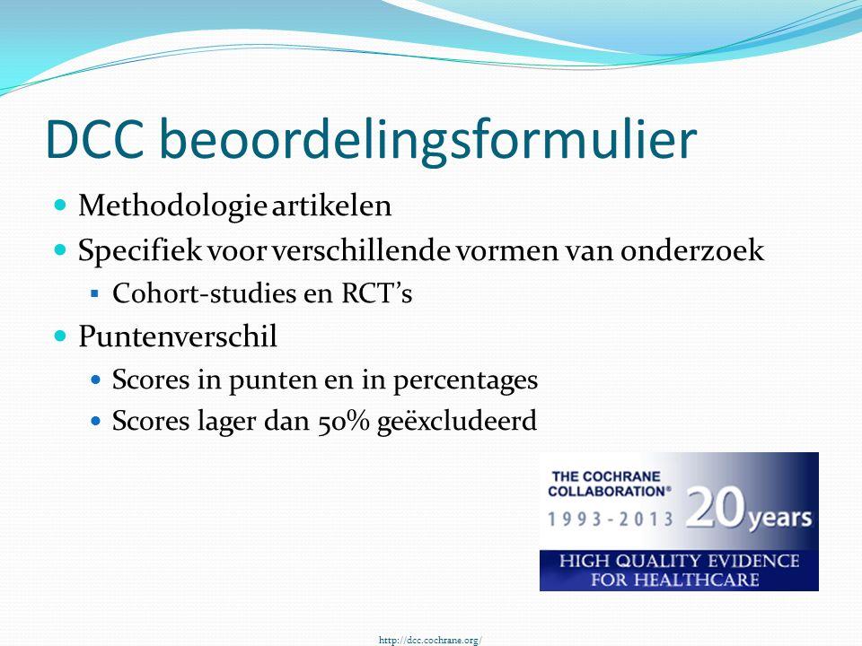 DCC beoordelingsformulier Methodologie artikelen Specifiek voor verschillende vormen van onderzoek  Cohort-studies en RCT's Puntenverschil Scores in punten en in percentages Scores lager dan 50% geëxcludeerd http://dcc.cochrane.org/