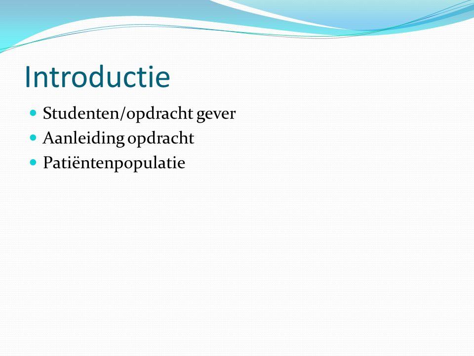 Introductie Studenten/opdracht gever Aanleiding opdracht Patiëntenpopulatie