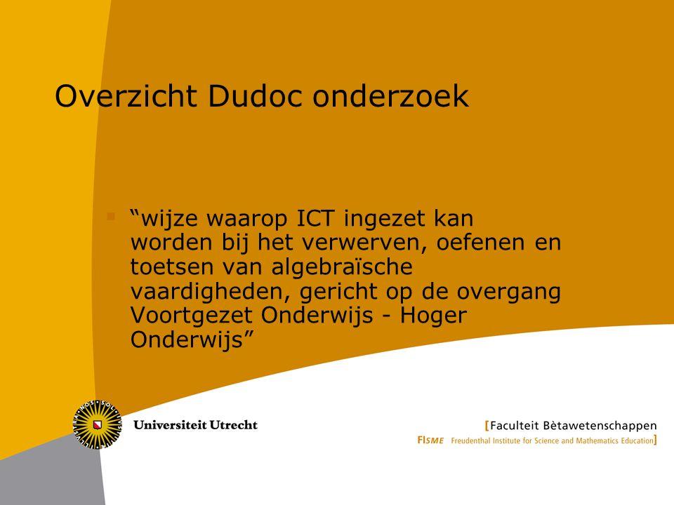 Overzicht Dudoc onderzoek  wijze waarop ICT ingezet kan worden bij het verwerven, oefenen en toetsen van algebraïsche vaardigheden, gericht op de overgang Voortgezet Onderwijs - Hoger Onderwijs