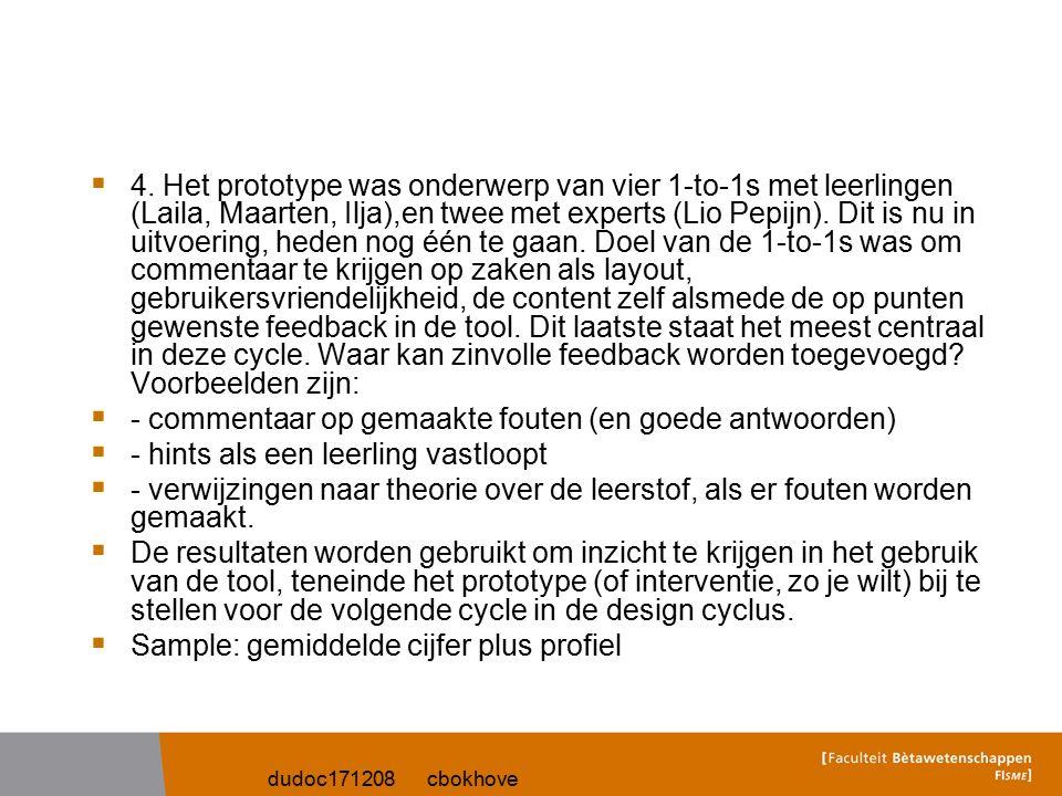  4. Het prototype was onderwerp van vier 1-to-1s met leerlingen (Laila, Maarten, Ilja),en twee met experts (Lio Pepijn). Dit is nu in uitvoering, hed