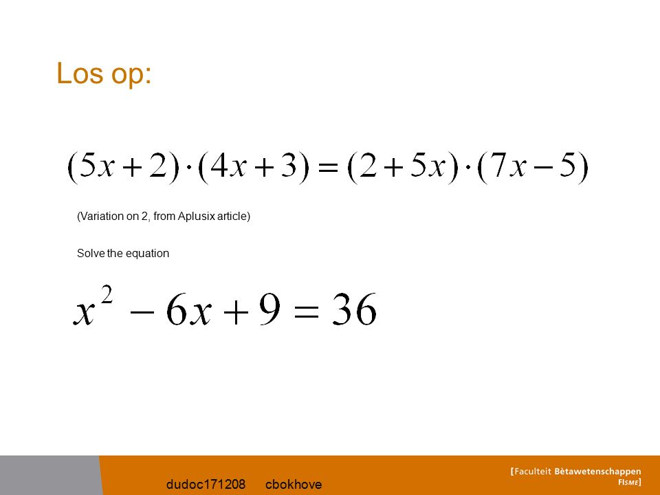 dudoc171208 cbokhove Los op: (Variation on 2, from Aplusix article) Solve the equation
