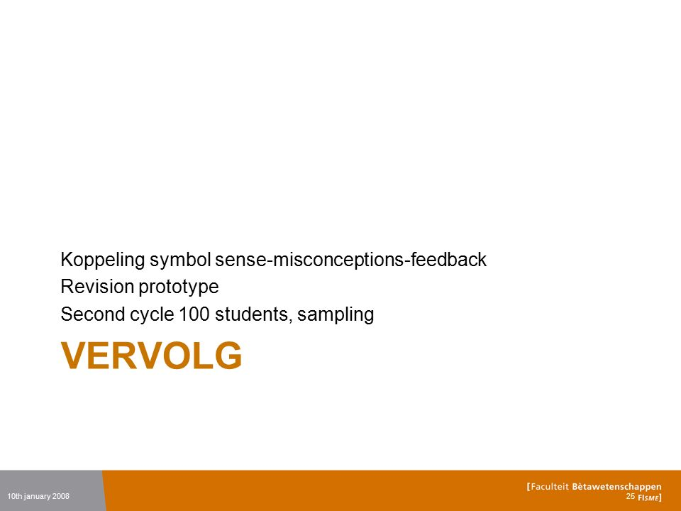 VERVOLG Koppeling symbol sense-misconceptions-feedback Revision prototype Second cycle 100 students, sampling 10th january 200825