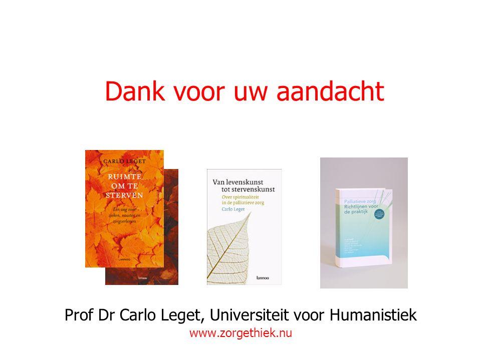 Dank voor uw aandacht Prof Dr Carlo Leget, Universiteit voor Humanistiek www.zorgethiek.nu