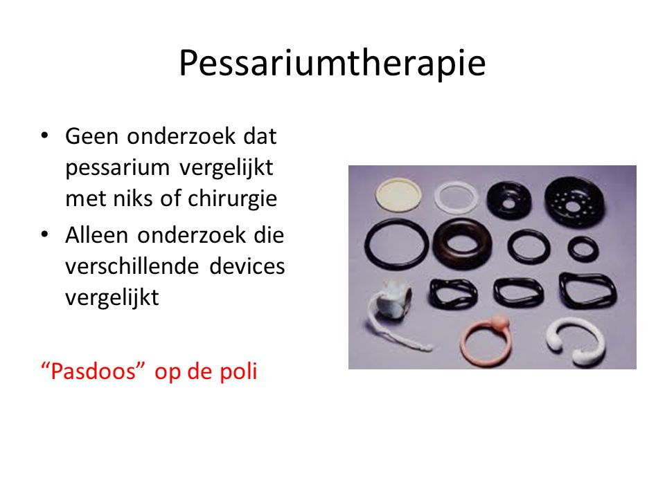 Pessariumtherapie Geen onderzoek dat pessarium vergelijkt met niks of chirurgie Alleen onderzoek die verschillende devices vergelijkt Pasdoos op de poli