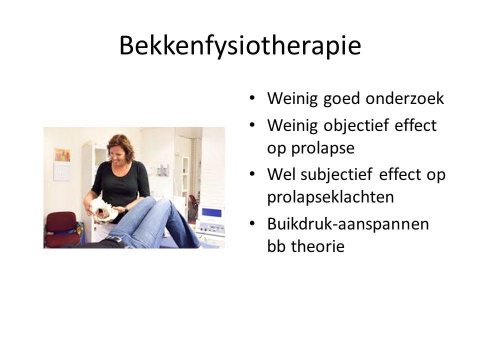 Bekkenfysiotherapie Weinig goed onderzoek Weinig objectief effect op prolapse Wel subjectief effect op prolapseklachten Buikdruk-aanspannen bb theorie
