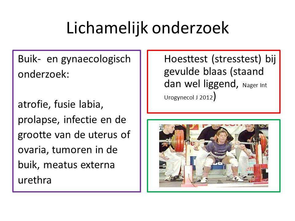 Lichamelijk onderzoek Buik- en gynaecologisch onderzoek: atrofie, fusie labia, prolapse, infectie en de grootte van de uterus of ovaria, tumoren in de