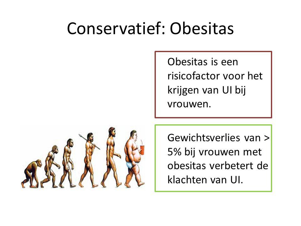 Conservatief: Obesitas Obesitas is een risicofactor voor het krijgen van UI bij vrouwen. Gewichtsverlies van > 5% bij vrouwen met obesitas verbetert d