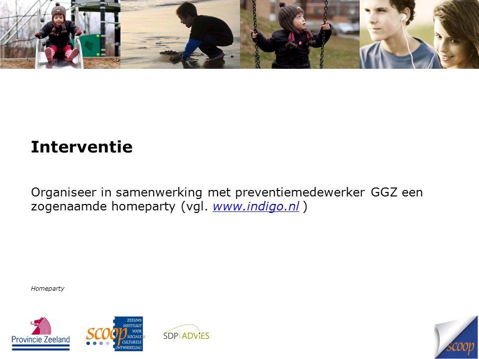 Interventie Organiseer in samenwerking met preventiemedewerker GGZ een zogenaamde homeparty (vgl.