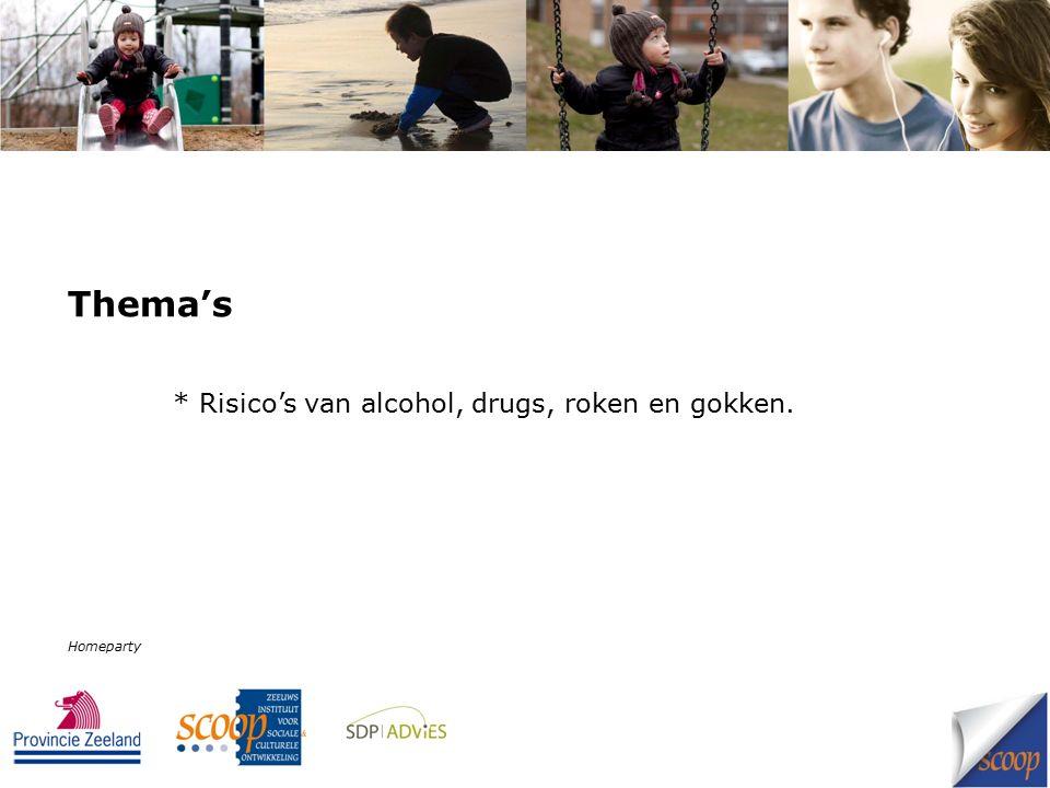 Thema's * Risico's van alcohol, drugs, roken en gokken. Homeparty