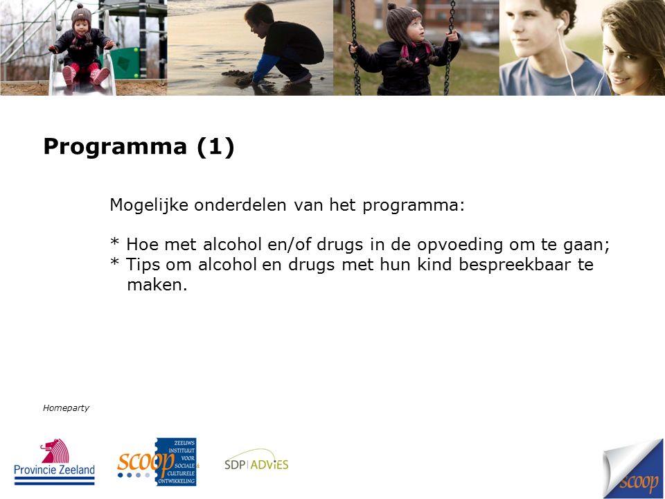 Programma (1) Mogelijke onderdelen van het programma: * Hoe met alcohol en/of drugs in de opvoeding om te gaan; * Tips om alcohol en drugs met hun kind bespreekbaar te maken.