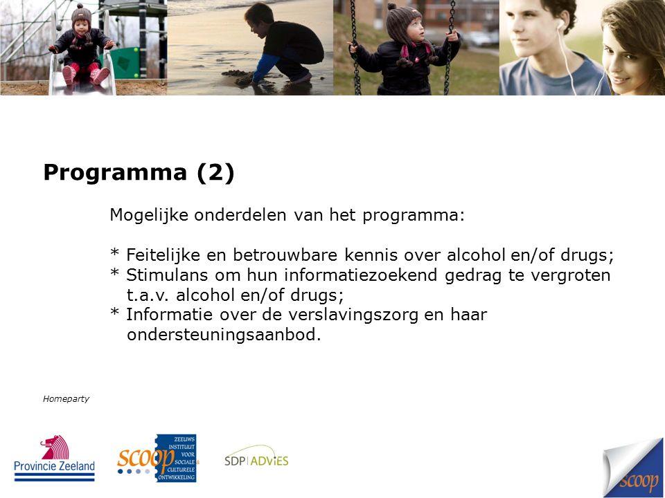 Programma (2) Mogelijke onderdelen van het programma: * Feitelijke en betrouwbare kennis over alcohol en/of drugs; * Stimulans om hun informatiezoekend gedrag te vergroten t.a.v.