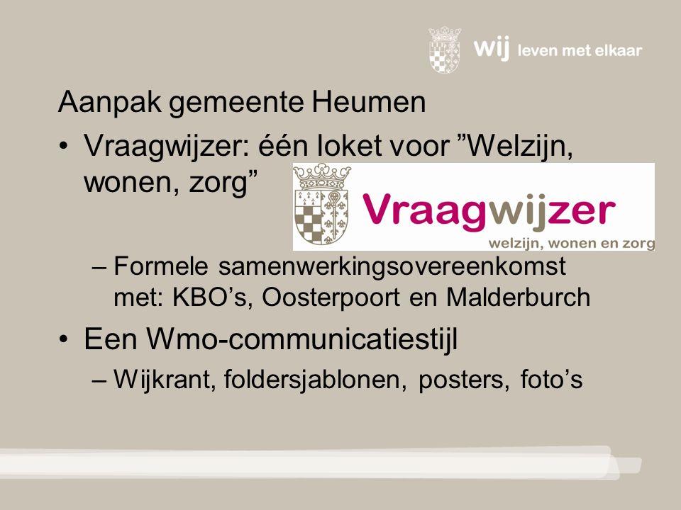 Aanpak gemeente Heumen Vraagwijzer: één loket voor Welzijn, wonen, zorg – Formele samenwerkingsovereenkomst met: KBO's, Oosterpoort en Malderburch Een Wmo-communicatiestijl – Wijkrant, foldersjablonen, posters, foto's