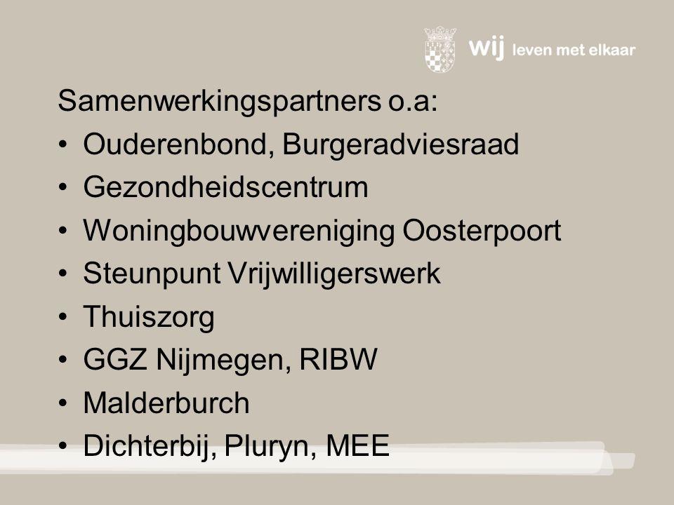 Samenwerkingspartners o.a: Ouderenbond, Burgeradviesraad Gezondheidscentrum Woningbouwvereniging Oosterpoort Steunpunt Vrijwilligerswerk Thuiszorg GGZ Nijmegen, RIBW Malderburch Dichterbij, Pluryn, MEE