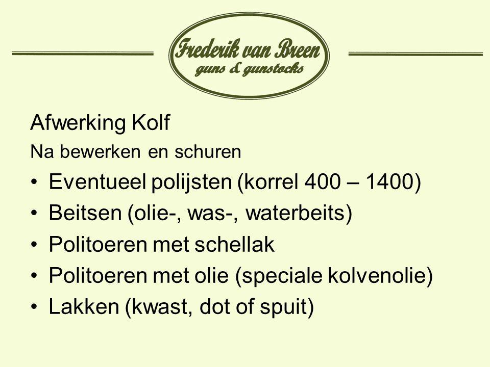 Afwerking Kolf Na bewerken en schuren Eventueel polijsten (korrel 400 – 1400) Beitsen (olie-, was-, waterbeits) Politoeren met schellak Politoeren met olie (speciale kolvenolie) Lakken (kwast, dot of spuit)