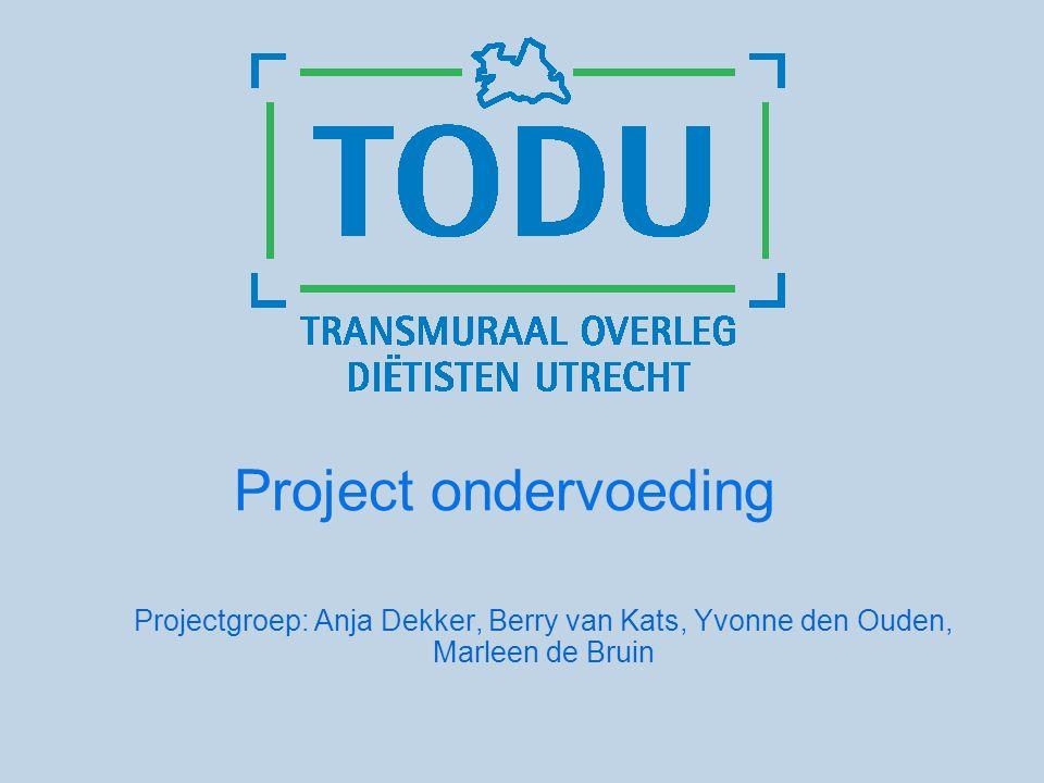 Project ondervoeding Projectgroep: Anja Dekker, Berry van Kats, Yvonne den Ouden, Marleen de Bruin