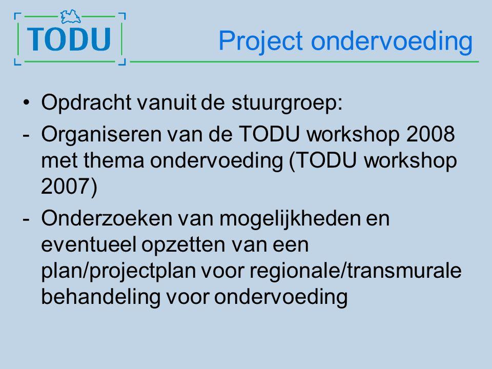 Project ondervoeding Opdracht vanuit de stuurgroep: -Organiseren van de TODU workshop 2008 met thema ondervoeding (TODU workshop 2007) -Onderzoeken van mogelijkheden en eventueel opzetten van een plan/projectplan voor regionale/transmurale behandeling voor ondervoeding