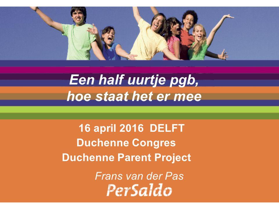 Een half uurtje pgb, hoe staat het er mee 16 april 2016 DELFT Duchenne Congres Duchenne Parent Project Frans van der Pas