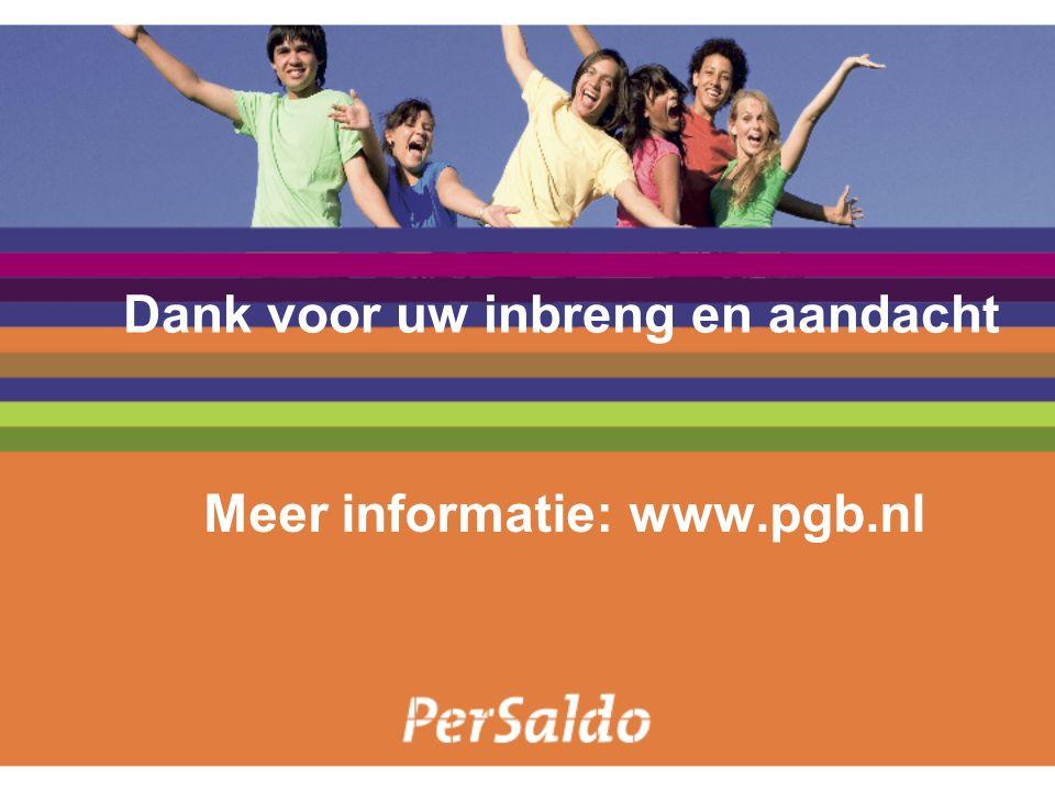 Dank voor uw inbreng en aandacht Meer informatie: www.pgb.nl