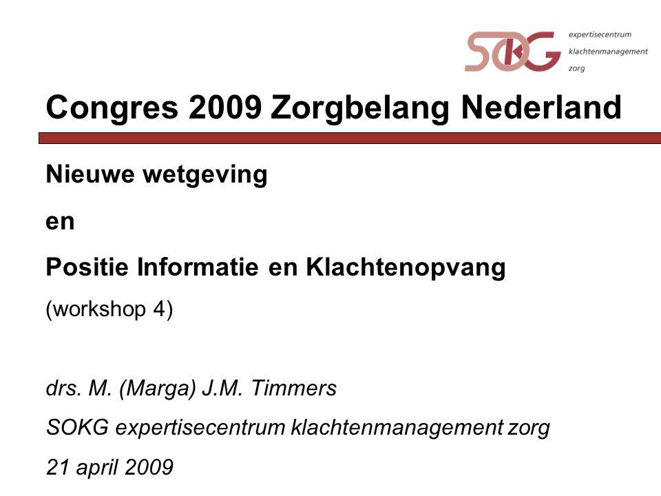 Congres 2009 Zorgbelang Nederland Nieuwe wetgeving en Positie Informatie en Klachtenopvang (workshop 4) drs. M. (Marga) J.M. Timmers SOKG expertisecen