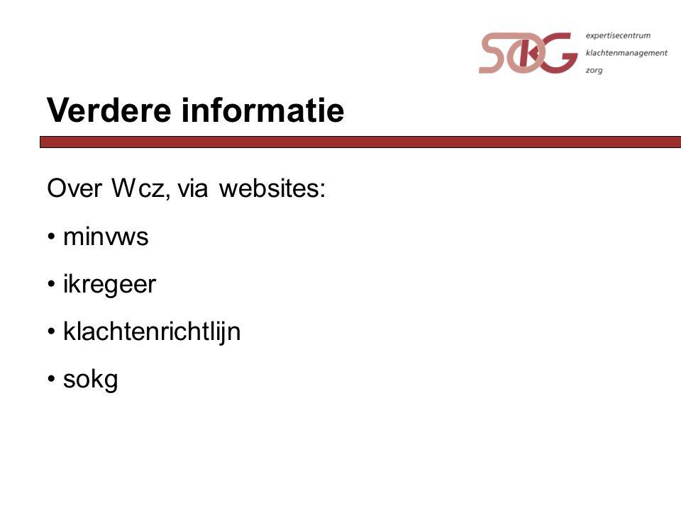 Verdere informatie Over Wcz, via websites: minvws ikregeer klachtenrichtlijn sokg