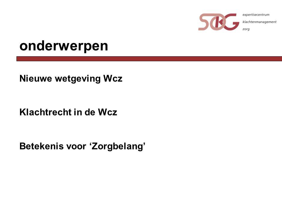 onderwerpen Nieuwe wetgeving Wcz Klachtrecht in de Wcz Betekenis voor 'Zorgbelang'