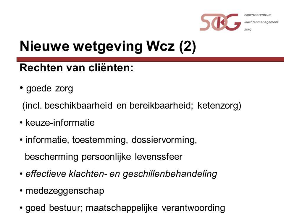 Nieuwe wetgeving Wcz (2) Rechten van cliënten: goede zorg (incl. beschikbaarheid en bereikbaarheid; ketenzorg) keuze-informatie informatie, toestemmin