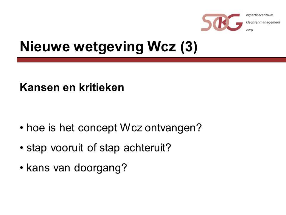 Nieuwe wetgeving Wcz (3) Kansen en kritieken hoe is het concept Wcz ontvangen? stap vooruit of stap achteruit? kans van doorgang?