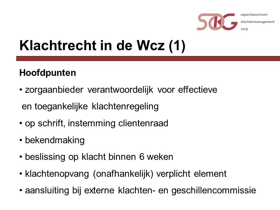 Klachtrecht in de Wcz (1) Hoofdpunten zorgaanbieder verantwoordelijk voor effectieve en toegankelijke klachtenregeling op schrift, instemming clienten