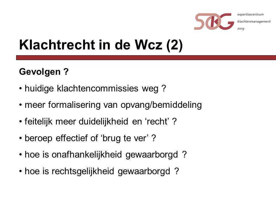 Klachtrecht in de Wcz (2) Gevolgen ? huidige klachtencommissies weg ? meer formalisering van opvang/bemiddeling feitelijk meer duidelijkheid en 'recht