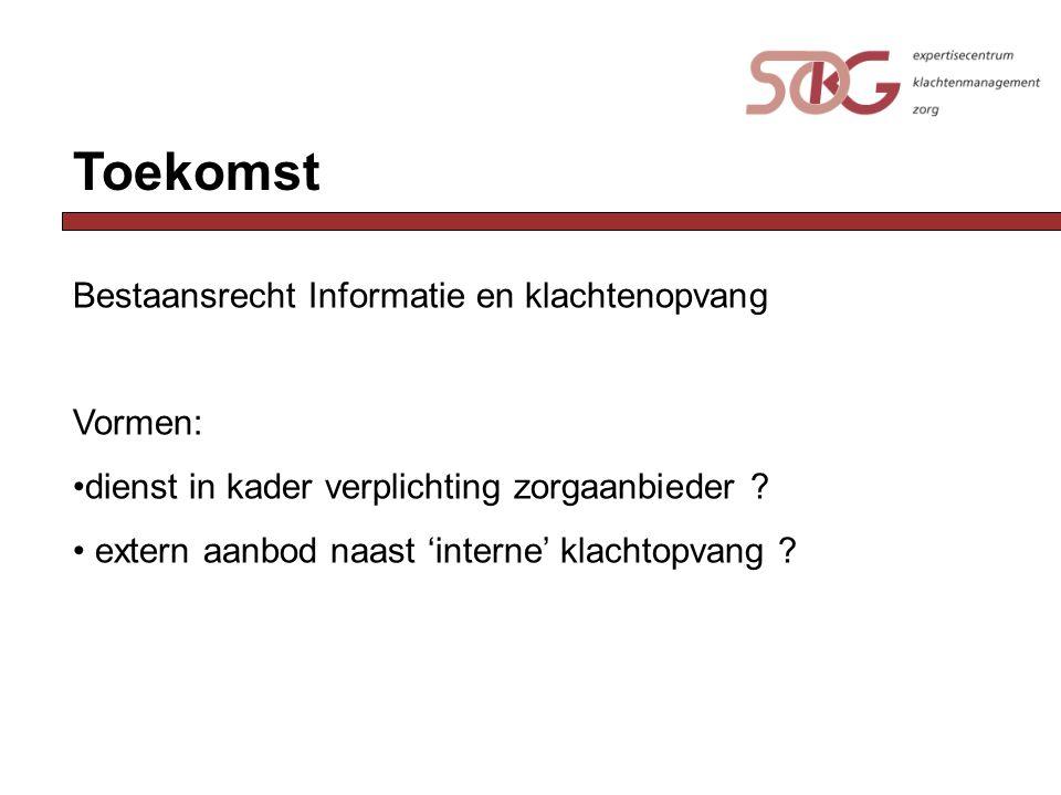Toekomst Bestaansrecht Informatie en klachtenopvang Vormen: dienst in kader verplichting zorgaanbieder ? extern aanbod naast 'interne' klachtopvang ?