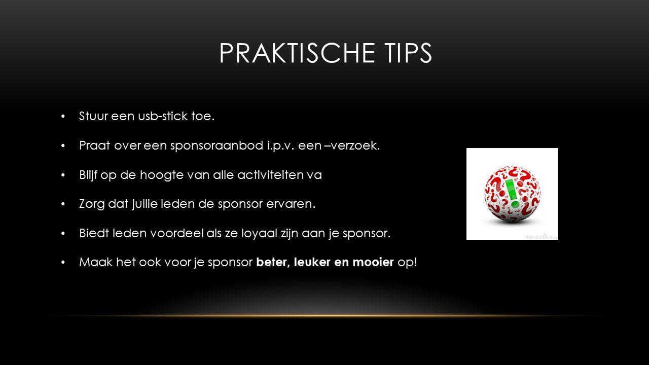 PRAKTISCHE TIPS Stuur een usb-stick toe. Praat over een sponsoraanbod i.p.v.