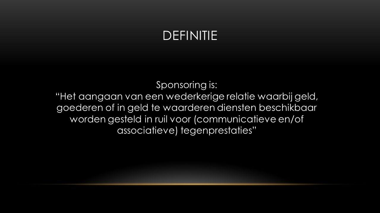 DEFINITIE Sponsoring is: Het aangaan van een wederkerige relatie waarbij geld, goederen of in geld te waarderen diensten beschikbaar worden gesteld in ruil voor (communicatieve en/of associatieve) tegenprestaties