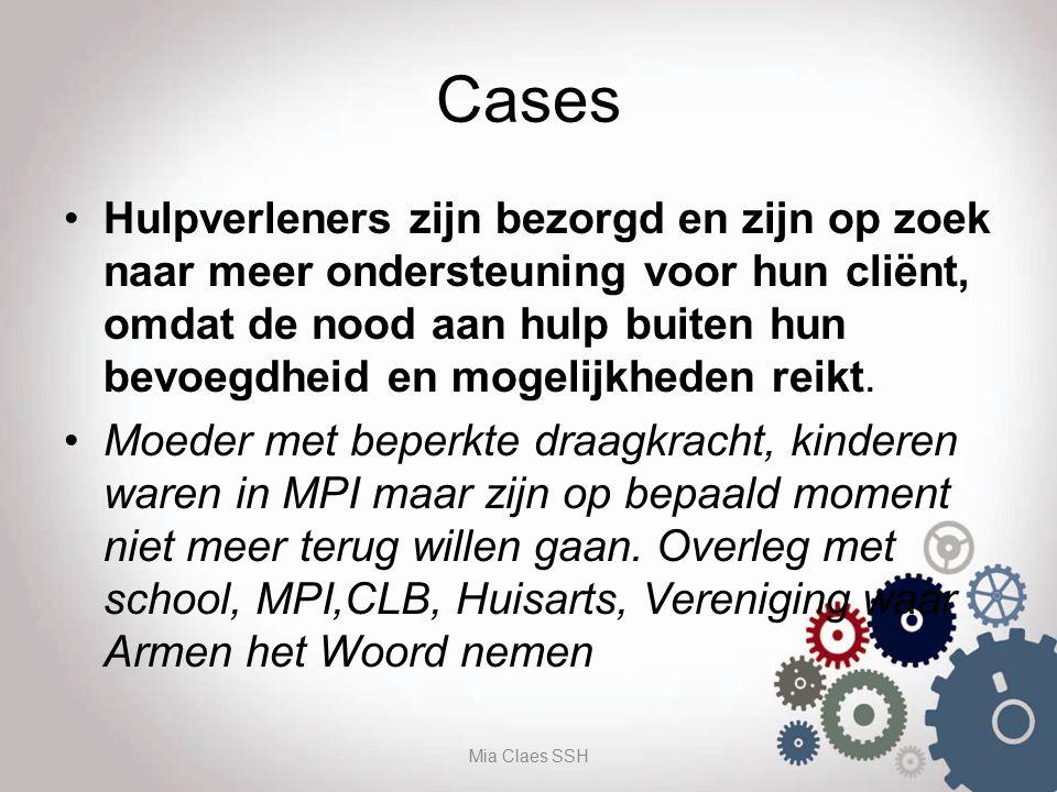 Cases Hulpverleners zijn bezorgd en zijn op zoek naar meer ondersteuning voor hun cliënt, omdat de nood aan hulp buiten hun bevoegdheid en mogelijkheden reikt.