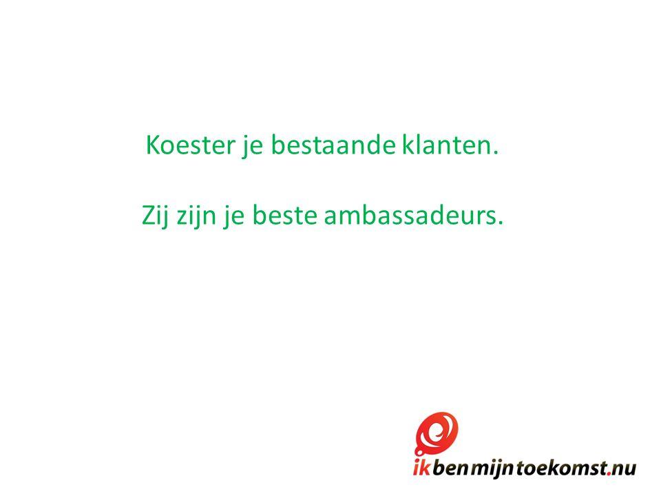 Koester je bestaande klanten. Zij zijn je beste ambassadeurs.