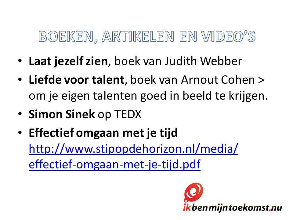 Laat jezelf zien, boek van Judith Webber Liefde voor talent, boek van Arnout Cohen > om je eigen talenten goed in beeld te krijgen.