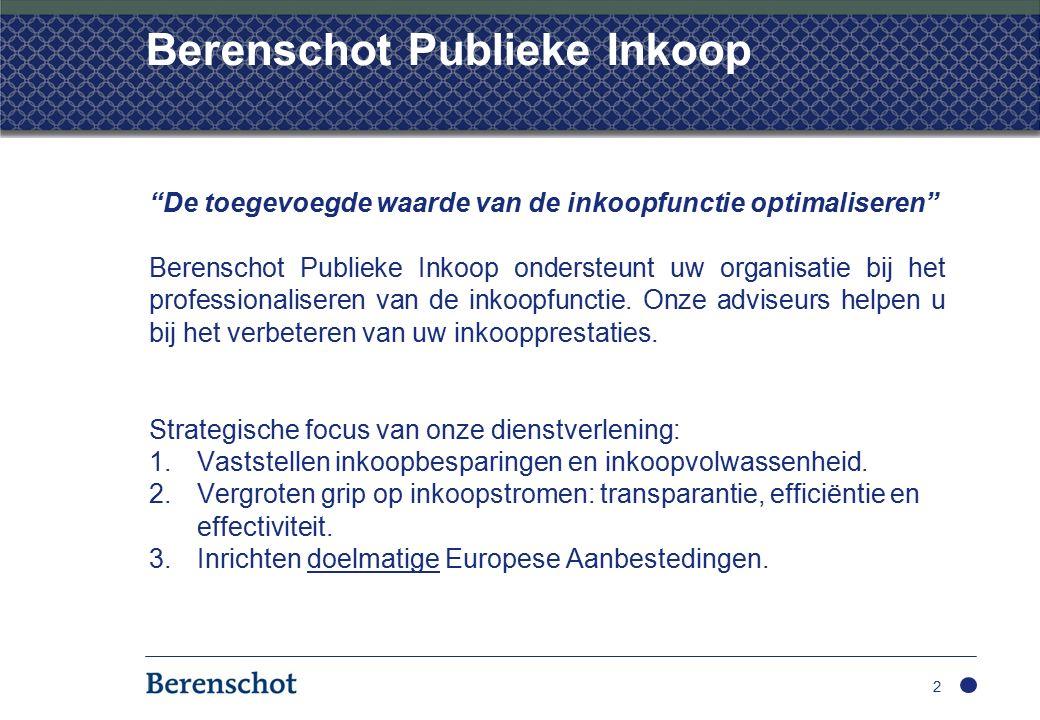 Berenschot Publieke Inkoop De toegevoegde waarde van de inkoopfunctie optimaliseren Berenschot Publieke Inkoop ondersteunt uw organisatie bij het professionaliseren van de inkoopfunctie.