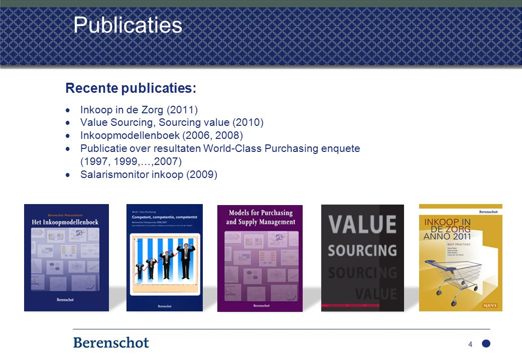 Publicaties Recente publicaties:  Inkoop in de Zorg (2011)  Value Sourcing, Sourcing value (2010)  Inkoopmodellenboek (2006, 2008)  Publicatie over resultaten World-Class Purchasing enquete (1997, 1999,…,2007)  Salarismonitor inkoop (2009) 4