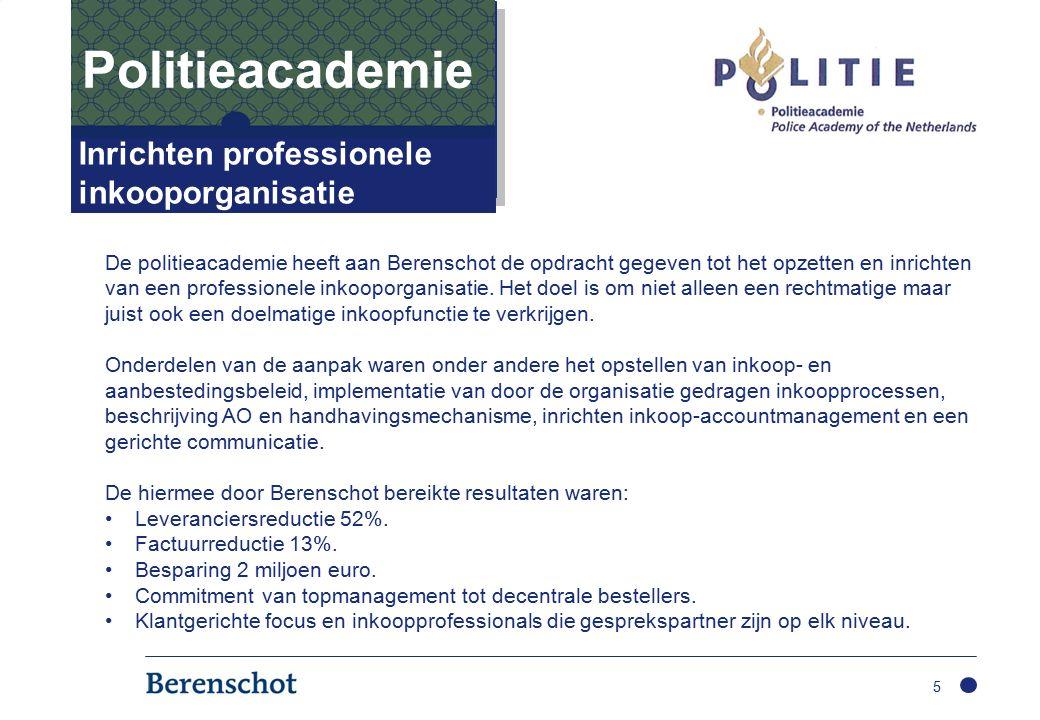 5 Inrichten professionele inkooporganisatie Politieacademie De politieacademie heeft aan Berenschot de opdracht gegeven tot het opzetten en inrichten van een professionele inkooporganisatie.