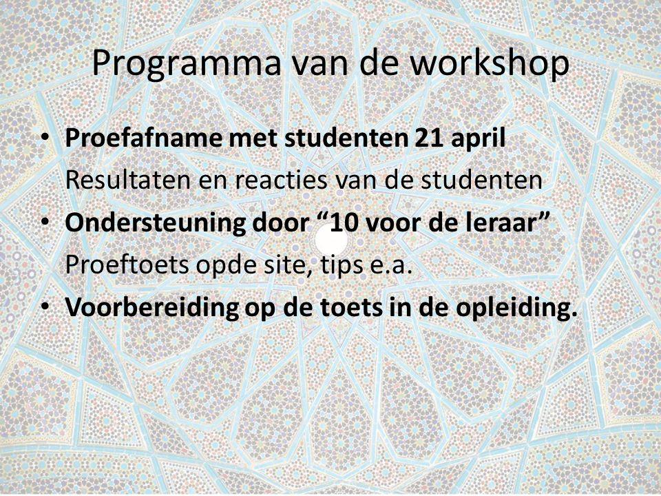 Proefafname met studenten 21 april Resultaten en reacties van de studenten Ondersteuning door 10 voor de leraar Proeftoets opde site, tips e.a.