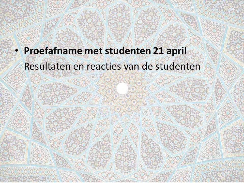 Proefafname met studenten 21 april Resultaten en reacties van de studenten