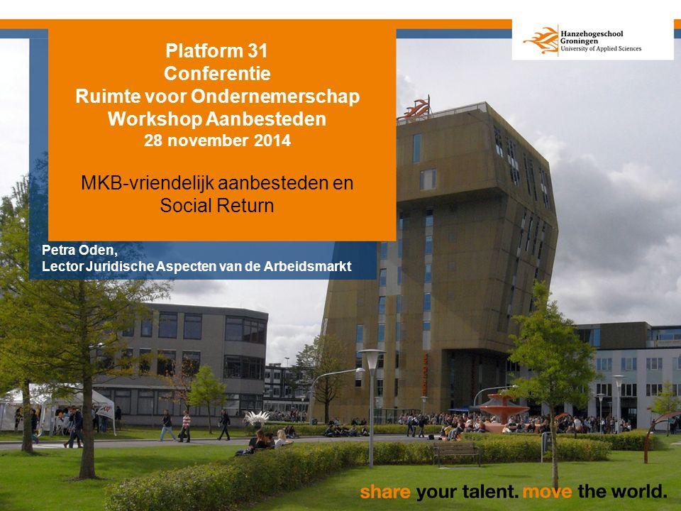 Platform 31 Conferentie Ruimte voor Ondernemerschap Workshop Aanbesteden 28 november 2014 MKB-vriendelijk aanbesteden en Social Return Petra Oden, Lector Juridische Aspecten van de Arbeidsmarkt