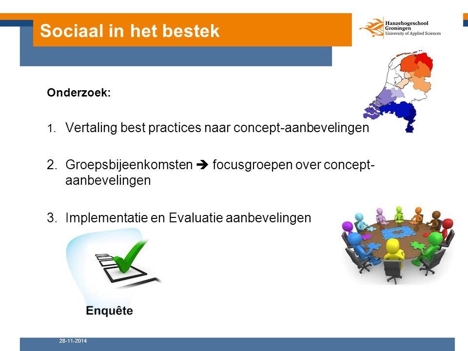 Sociaal in het bestek Onderzoek: 1. Vertaling best practices naar concept-aanbevelingen 2.Groepsbijeenkomsten  focusgroepen over concept- aanbeveling