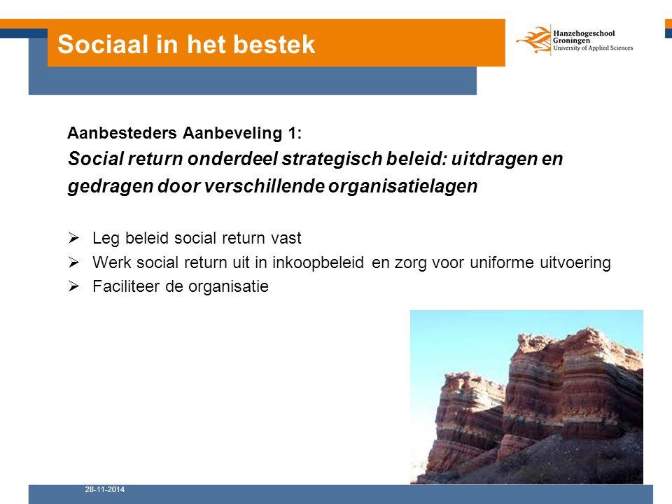 Sociaal in het bestek Aanbesteders Aanbeveling 1: Social return onderdeel strategisch beleid: uitdragen en gedragen door verschillende organisatielage